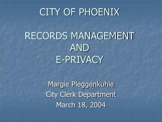 CITY OF PHOENIX  RECORDS MANAGEMENT AND E-PRIVACY