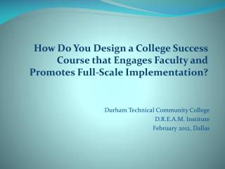 Durham Technical Community College D.R.E.A.M. Institute February  2012, Dallas