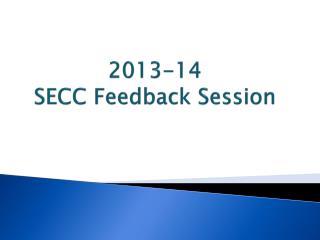 2013-14  SECC Feedback  Session
