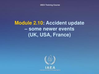 Module 2.10: Accident update    some newer events  UK, USA, France