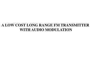 A LOW COST LONG RANGE FM TRANSMITTER  WITH AUDIO MODULATION