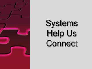 Systems  Help Us Connect