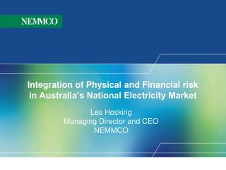 Integration of Physical and Financial risk in Australia's National Electricity Market