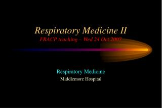 Respiratory Medicine II  FRACP teaching   Wed 24 Oct 2007