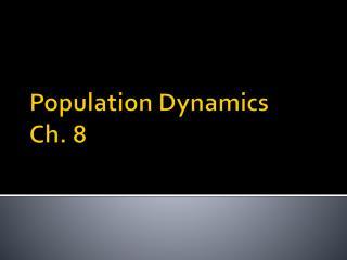 Population  Dynamics Ch. 8