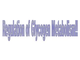 Regulation of Glycogen Metabolism!!