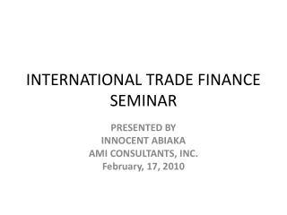 INTERNATIONAL TRADE FINANCE SEMINAR