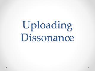 Uploading Dissonance