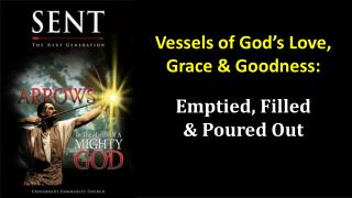 Vessels of God's Love,  Grace & Goodness: Emptied, Filled & Poured Out