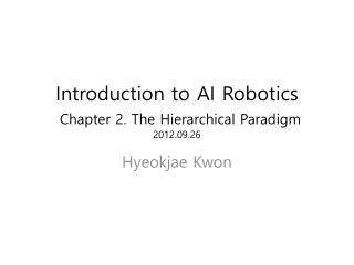Introduction to AI Robotics Chapter 2. The Hierarchical Paradigm 2012.09.26