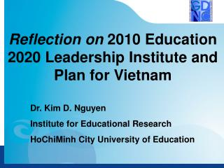 Dr. Kim D. Nguyen Institute for Educational Research HoChiMinh City University of Education