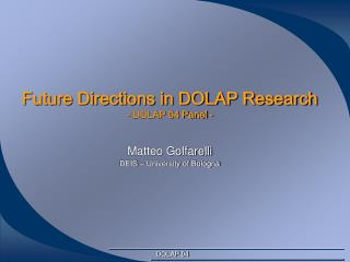 Future Directions in DOLAP Research - DOLAP 04 Panel -