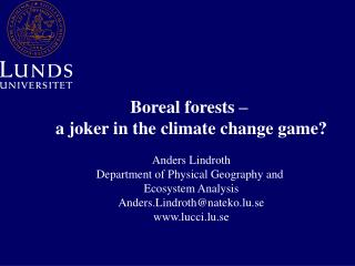 Boreal forests –  a joker in the climate change game? Anders Lindroth