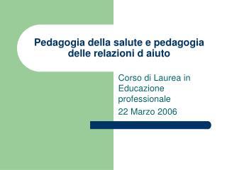 Pedagogia della salute e pedagogia delle relazioni d aiuto