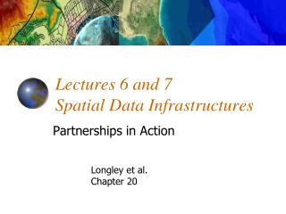 Lectures 6 and 7 Spatial Data Infrastructures