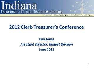 2012 Clerk-Treasurer's Conference Dan Jones Assistant Director, Budget Division June 2012