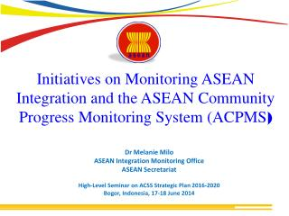 Dr Melanie Milo ASEAN Integration Monitoring Office ASEAN Secretariat