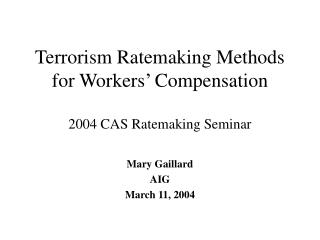 Terrorism Ratemaking Methods for Workers' Compensation 2004 CAS Ratemaking Seminar