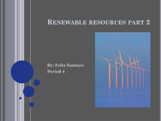 Renewable resources part 2