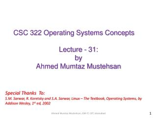 CSC 322 Operating Systems Concepts Lecture - 31: b y   Ahmed Mumtaz Mustehsan