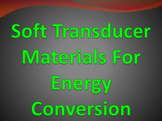 Soft Transducer Materials For Energy Conversion