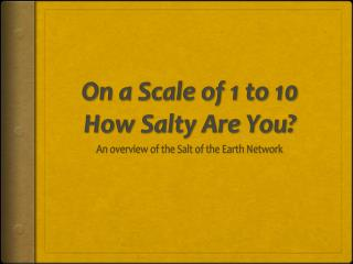 On a Scale of 1 to 10 How Salty Are You?