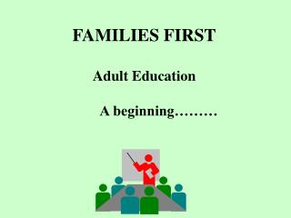 FAMILIES FIRST Adult Education   	A beginning………