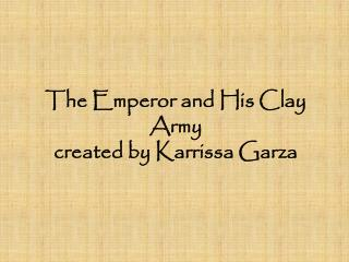 The Emperor and His Clay Army created by Karrissa Garza