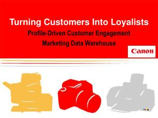 Turning Customers Into Loyalists Profile-Driven Customer Engagement Marketing Data Warehouse