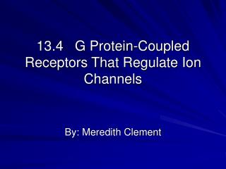 13.4   G Protein-Coupled Receptors That Regulate Ion Channels