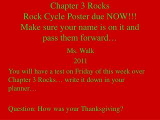 Chapter 3 Rocks Rock Cycle Poster due NOW!!! Make sure your name is on it and pass them forward…