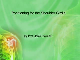 Positioning for the Shoulder Girdle