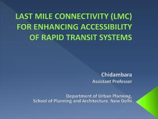 LAST MILE CONNECTIVITY (LMC) FOR ENHANCING ACCESSIBILITY OF RAPID TRANSIT SYSTEMS