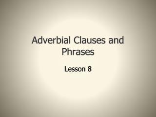 Adverbial Clauses and Phrases
