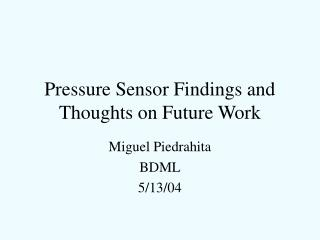 Pressure Sensor Findings and Thoughts on Future Work