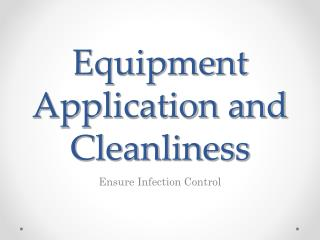 Equipment Application and Cleanliness