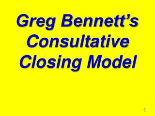 Greg Bennett's   Consultative Closing Model