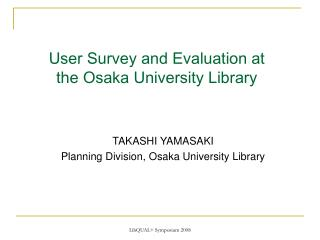 User Survey and Evaluation at  the Osaka University Library