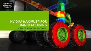 NVIDIA ®  MAXIMUS™ FOR MANUFACTURING