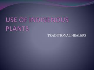 USE OF INDIGENOUS PLANTS
