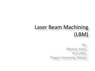 Laser Beam Machining (LBM)