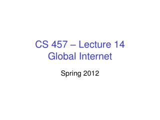 CS 457 – Lecture 14 Global Internet