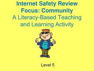 Internet Safety Review Focus: Community A Literacy-Based Teaching and Learning Activity