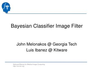 Bayesian Classifier Image Filter John Melonakos @ Georgia Tech Luis Ibanez @ Kitware