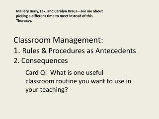 Classroom Management: 1.  Rules & Procedures as Antecedents 2. Consequences