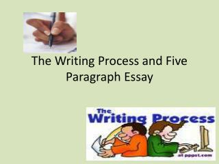 The Writing Process and Five Paragraph Essay