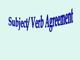 Subject/ Verb Agreement
