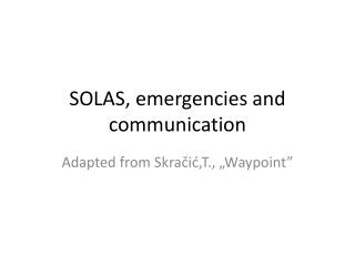 SOLAS,  emergencies and communication
