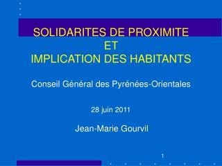 SOLIDARITES DE PROXIMITE  ET  IMPLICATION DES HABITANTS  Conseil G n ral des Pyr n es-Orientales    28 juin 2011
