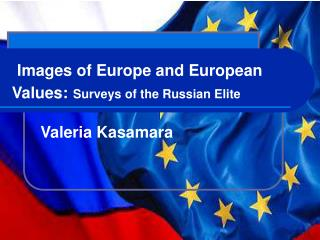 Images of Europe and European Values: Surveys of the Russian Elite